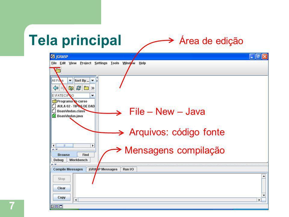 7 Tela principal Área de edição File – New – Java Arquivos: código fonte Mensagens compilação