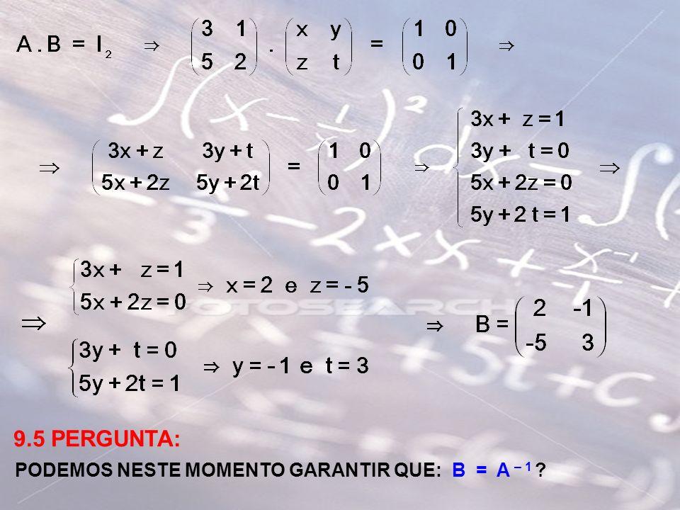 9.5 PERGUNTA: PODEMOS NESTE MOMENTO GARANTIR QUE: B = A – 1 ?