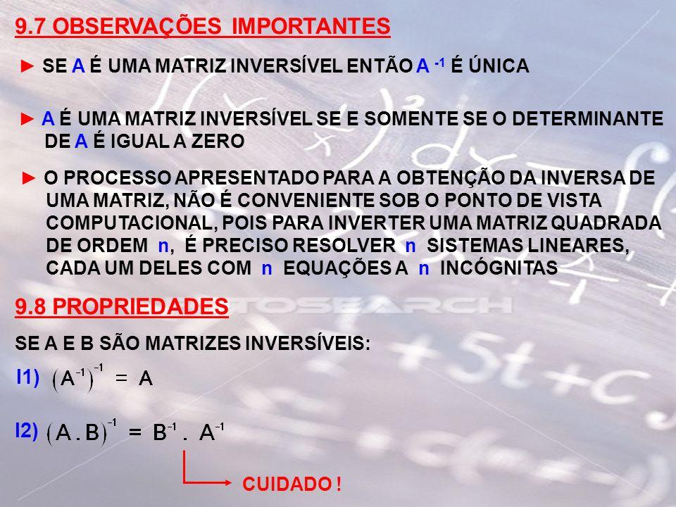 9.7 OBSERVAÇÕES IMPORTANTES SE A É UMA MATRIZ INVERSÍVEL ENTÃO A -1 É ÚNICA A É UMA MATRIZ INVERSÍVEL SE E SOMENTE SE O DETERMINANTE DE A É IGUAL A ZE