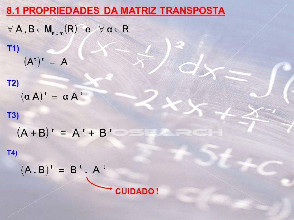 8.1 PROPRIEDADES DA MATRIZ TRANSPOSTA T1) T2) T3) T4) CUIDADO !