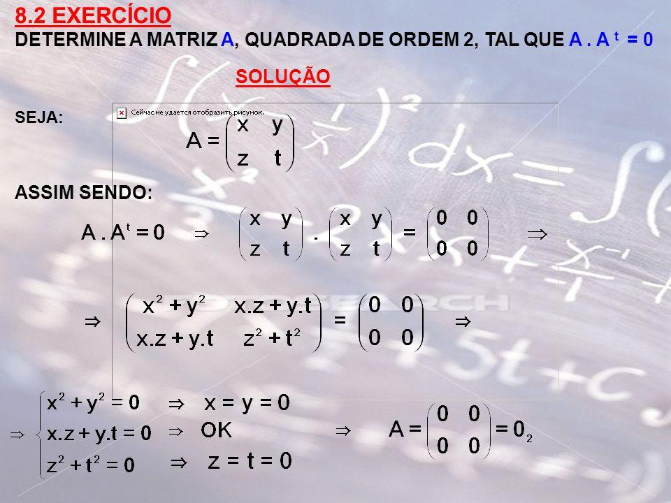 8.2 EXERCÍCIO DETERMINE A MATRIZ A, QUADRADA DE ORDEM 2, TAL QUE A. A t = 0 SOLUÇÃO SEJA: ASSIM SENDO: