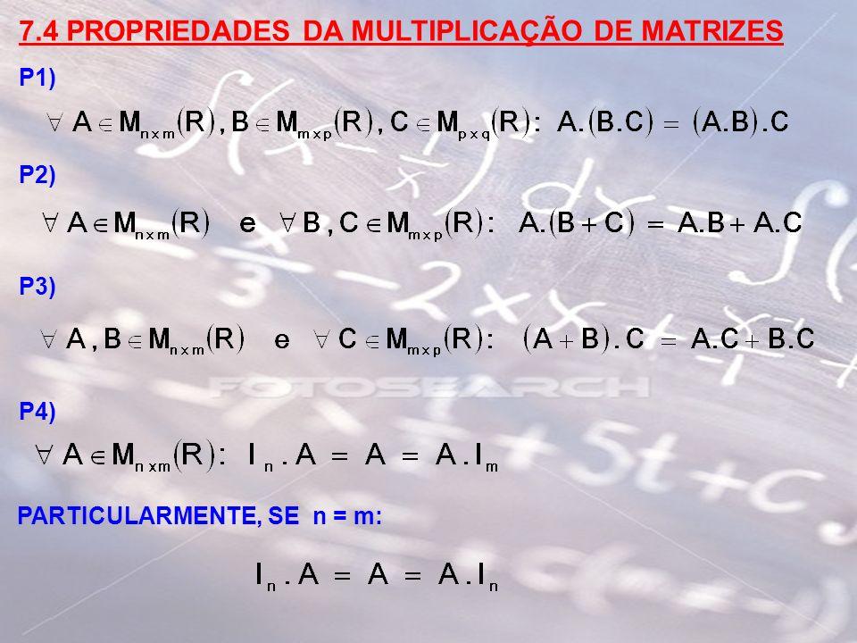 7.4 PROPRIEDADES DA MULTIPLICAÇÃO DE MATRIZES P1) P2) P3) P4) PARTICULARMENTE, SE n = m: