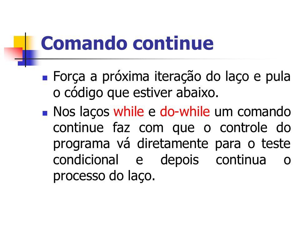 Comando continue Força a próxima iteração do laço e pula o código que estiver abaixo. Nos laços while e do-while um comando continue faz com que o con