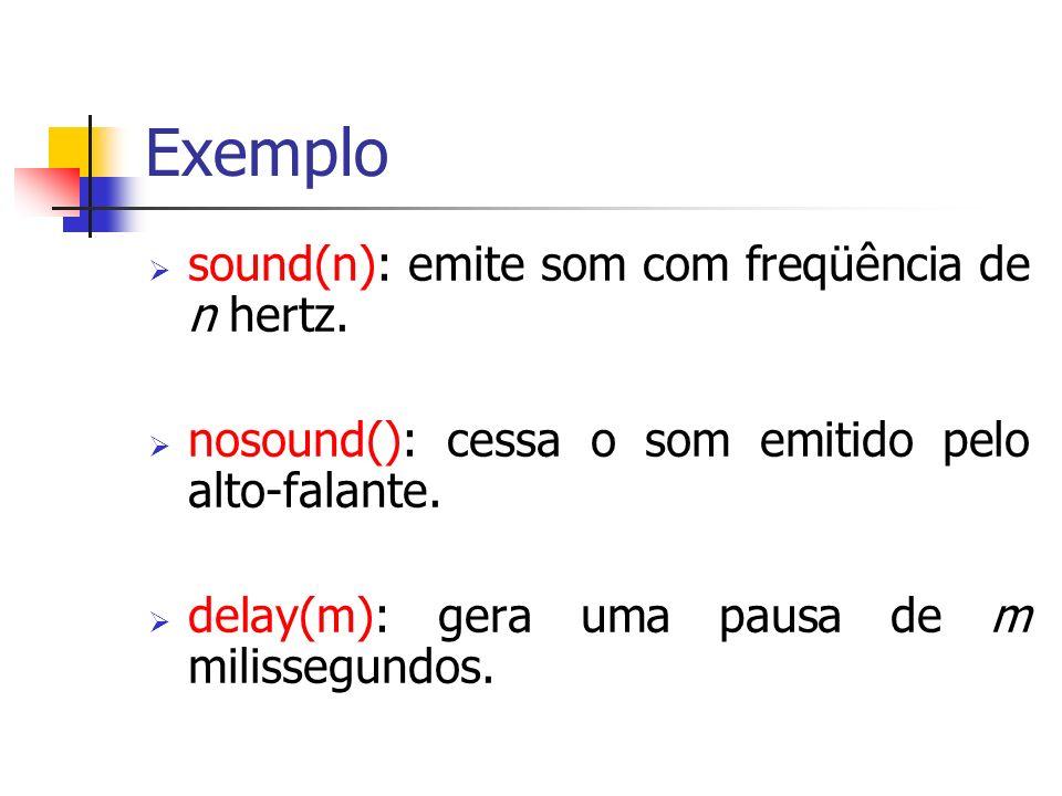 Exemplo sound(n): emite som com freqüência de n hertz. nosound(): cessa o som emitido pelo alto-falante. delay(m): gera uma pausa de m milissegundos.