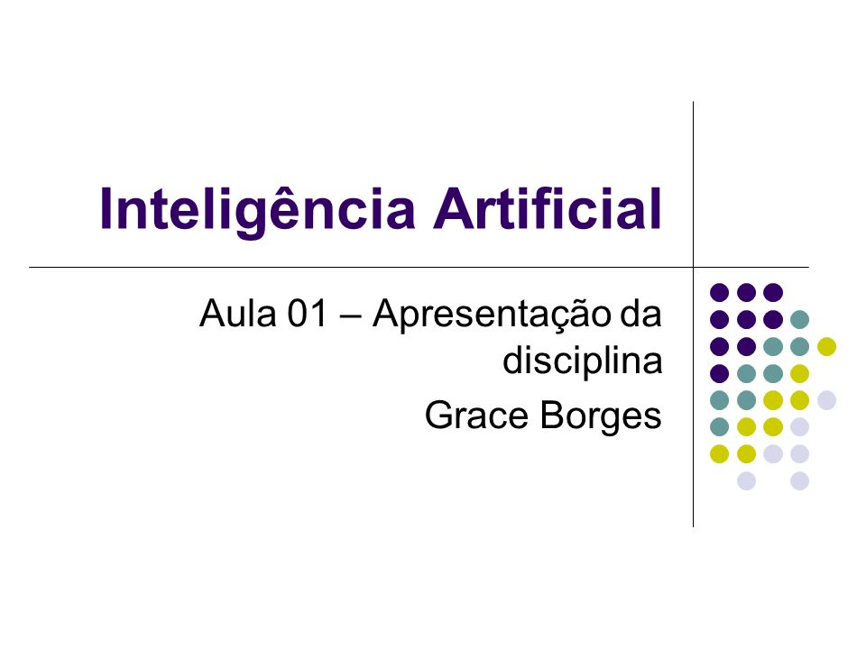 Objetivo da disciplina Apresentar conhecimentos gerais sobre as áreas de aplicação de Inteligência Artificial.
