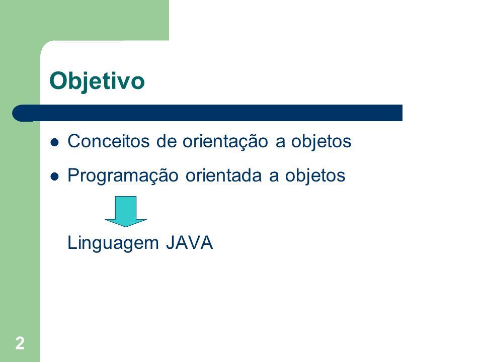 2 Conceitos de orientação a objetos Programação orientada a objetos Linguagem JAVA Objetivo