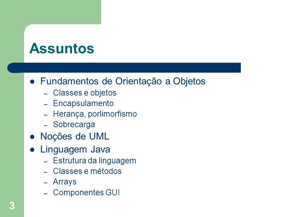 3 Fundamentos de Orientação a Objetos – Classes e objetos – Encapsulamento – Herança, porlimorfismo – Sobrecarga Noções de UML Linguagem Java – Estrut