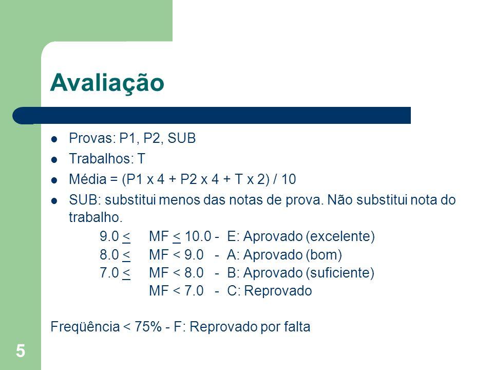 5 Avaliação Provas: P1, P2, SUB Trabalhos: T Média = (P1 x 4 + P2 x 4 + T x 2) / 10 SUB: substitui menos das notas de prova. Não substitui nota do tra