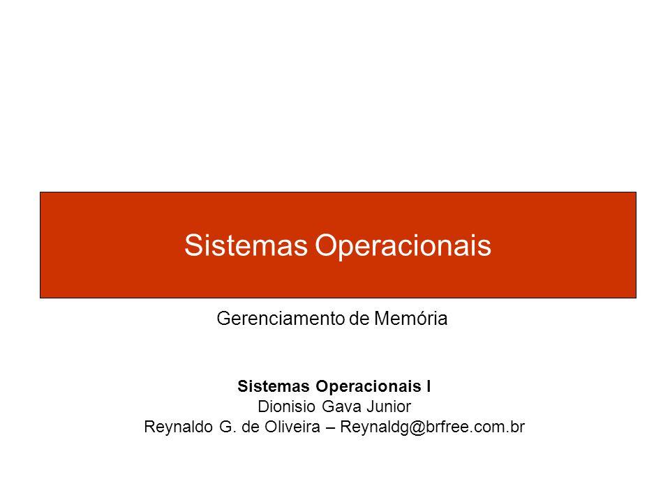 Sistemas Operacionais Sistemas Operacionais I Dionisio Gava Junior Reynaldo G. de Oliveira – Reynaldg@brfree.com.br Gerenciamento de Memória