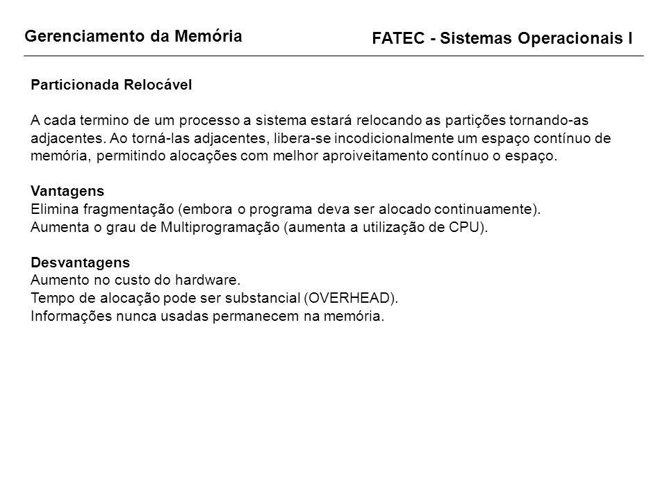Gerenciamento da Memória FATEC - Sistemas Operacionais I Particionada Relocável A cada termino de um processo a sistema estará relocando as partições