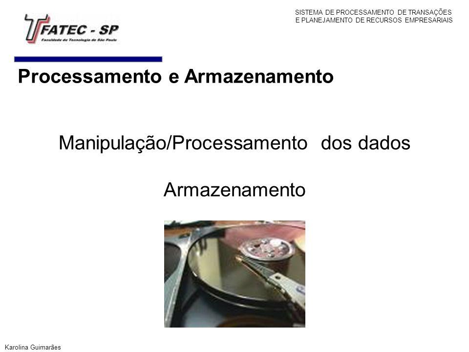 Processamento e Armazenamento Manipulação/Processamento dos dados Armazenamento Karolina Guimarães SISTEMA DE PROCESSAMENTO DE TRANSAÇÕES E PLANEJAMEN