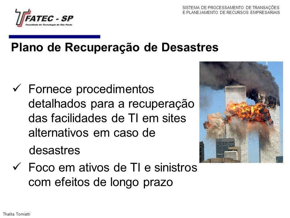 Fornece procedimentos detalhados para a recuperação das facilidades de TI em sites alternativos em caso de desastres Foco em ativos de TI e sinistros