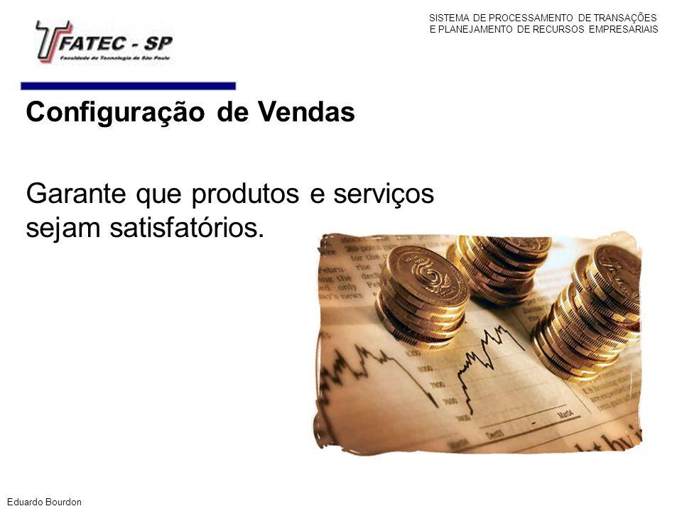Configuração de Vendas Garante que produtos e serviços sejam satisfatórios. Eduardo Bourdon SISTEMA DE PROCESSAMENTO DE TRANSAÇÕES E PLANEJAMENTO DE R