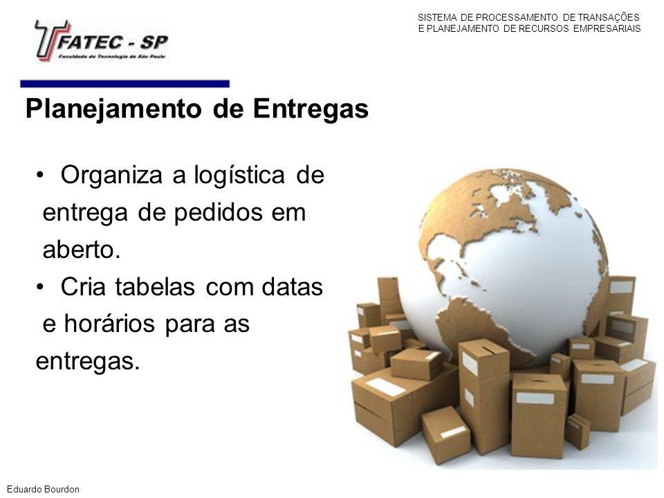 Planejamento de Entregas Organiza a logística de entrega de pedidos em aberto. Cria tabelas com datas e horários para as entregas. Eduardo Bourdon SIS