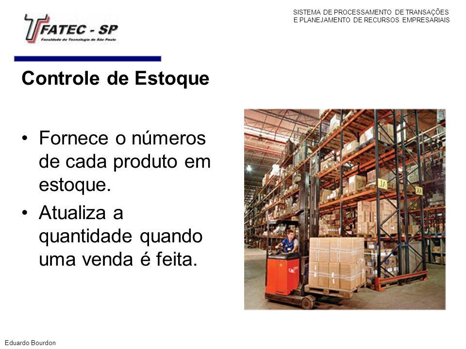 Controle de Estoque Fornece o números de cada produto em estoque. Atualiza a quantidade quando uma venda é feita. Eduardo Bourdon SISTEMA DE PROCESSAM