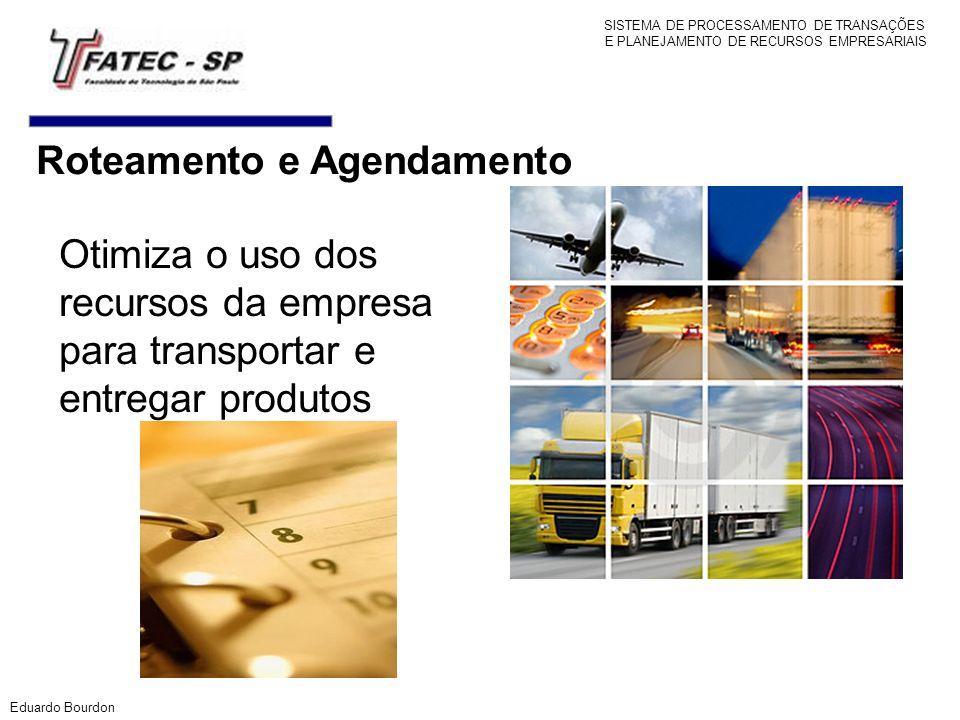 Roteamento e Agendamento Otimiza o uso dos recursos da empresa para transportar e entregar produtos Eduardo Bourdon SISTEMA DE PROCESSAMENTO DE TRANSA