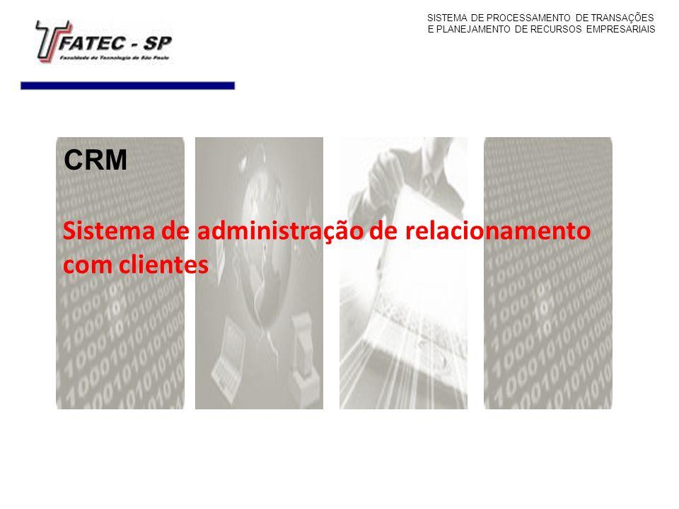 Sistema de administração de relacionamento com clientes CRM SISTEMA DE PROCESSAMENTO DE TRANSAÇÕES E PLANEJAMENTO DE RECURSOS EMPRESARIAIS