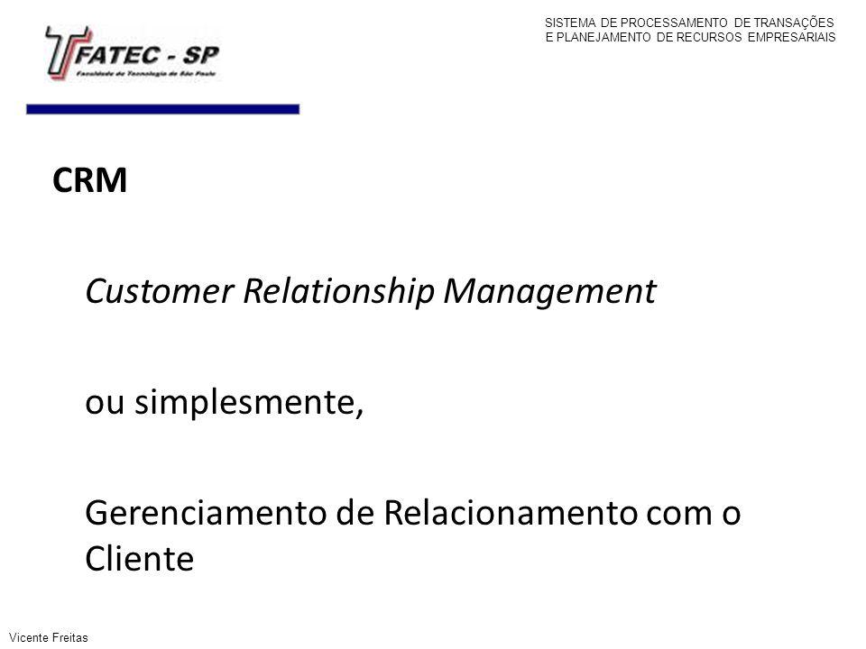 CRM Customer Relationship Management ou simplesmente, Gerenciamento de Relacionamento com o Cliente SISTEMA DE PROCESSAMENTO DE TRANSAÇÕES E PLANEJAME
