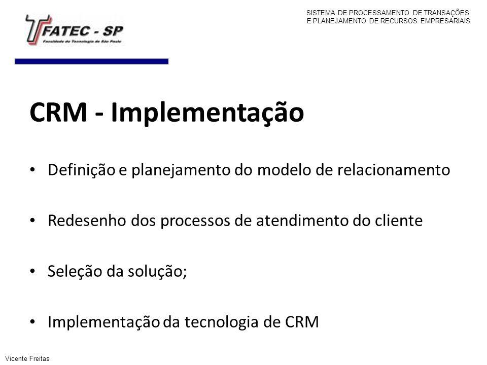 CRM - Implementação Definição e planejamento do modelo de relacionamento Redesenho dos processos de atendimento do cliente Seleção da solução; Impleme