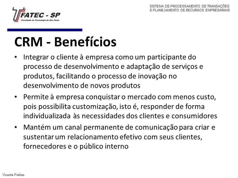 CRM - Benefícios Integrar o cliente à empresa como um participante do processo de desenvolvimento e adaptação de serviços e produtos, facilitando o pr