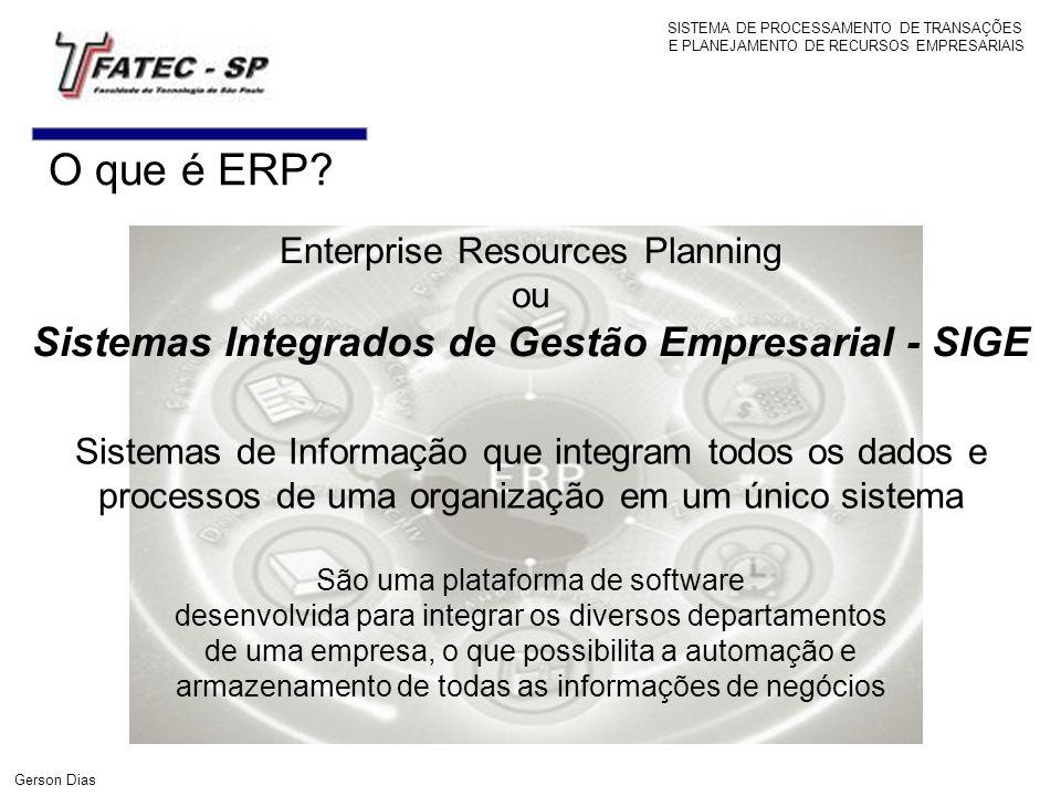 O que é ERP? SISTEMA DE PROCESSAMENTO DE TRANSAÇÕES E PLANEJAMENTO DE RECURSOS EMPRESARIAIS Enterprise Resources Planning ou Sistemas Integrados de Ge