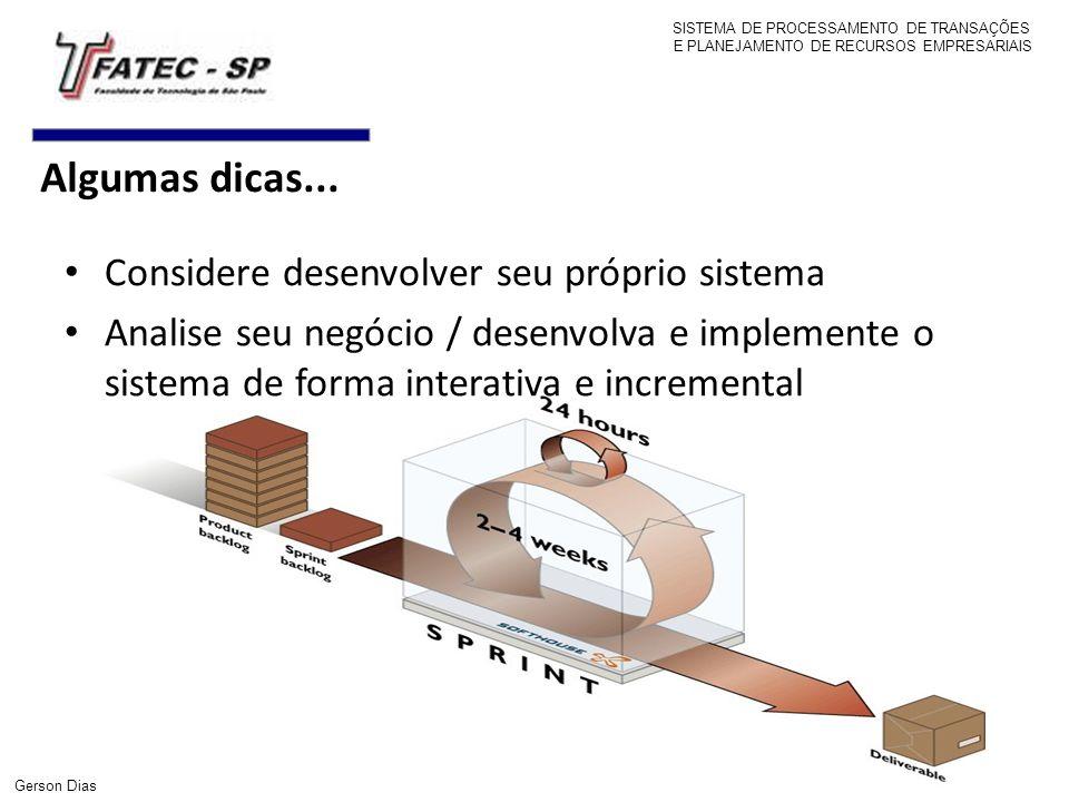 Algumas dicas... SISTEMA DE PROCESSAMENTO DE TRANSAÇÕES E PLANEJAMENTO DE RECURSOS EMPRESARIAIS Gerson Dias Considere desenvolver seu próprio sistema