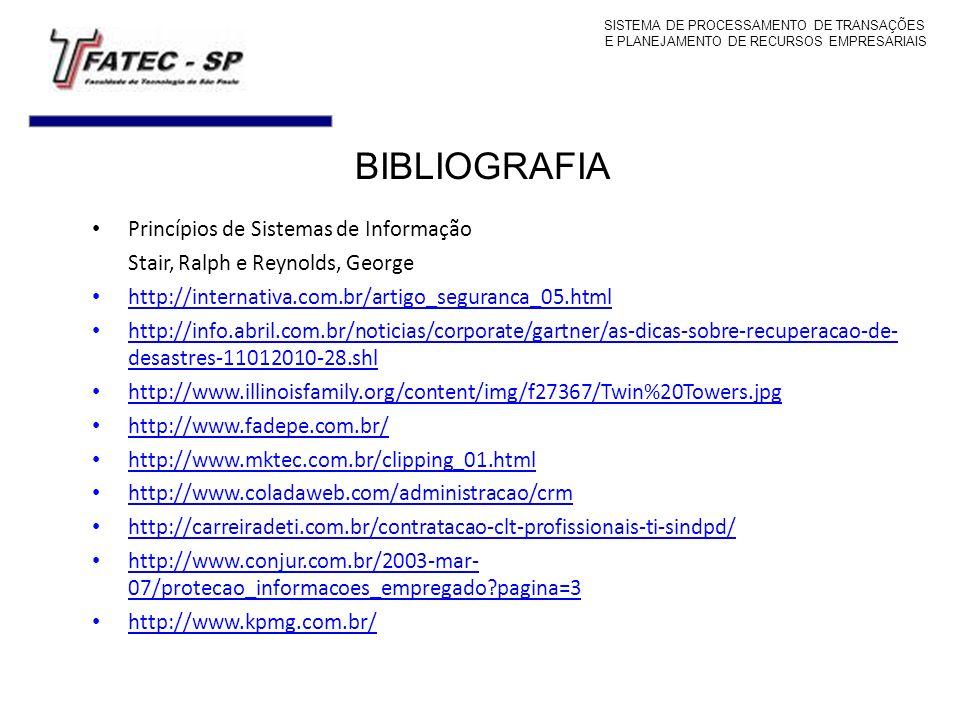 BIBLIOGRAFIA SISTEMA DE PROCESSAMENTO DE TRANSAÇÕES E PLANEJAMENTO DE RECURSOS EMPRESARIAIS Princípios de Sistemas de Informação Stair, Ralph e Reynol