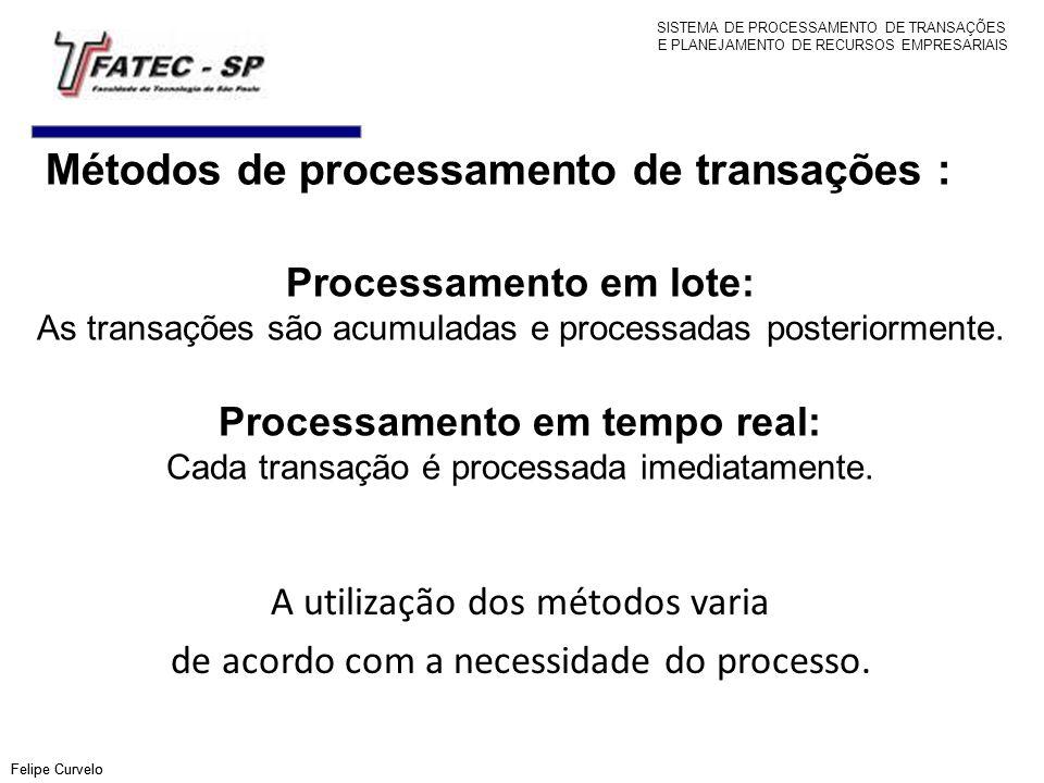 Métodos de processamento de transações : Felipe Curvelo Processamento em lote: As transações são acumuladas e processadas posteriormente. Processament