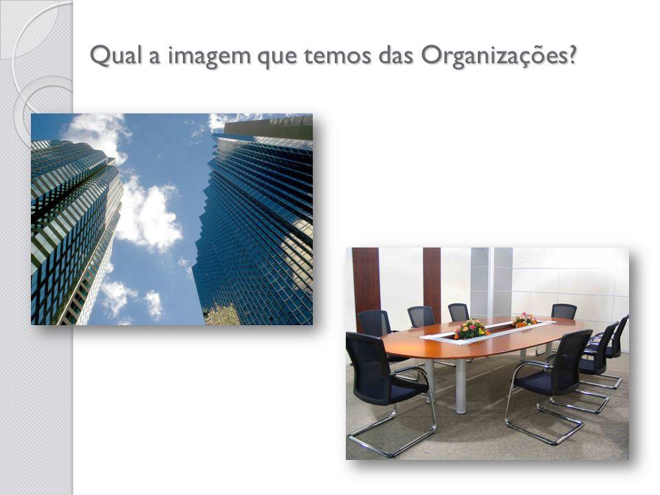 Qual a imagem que temos das Organizações?