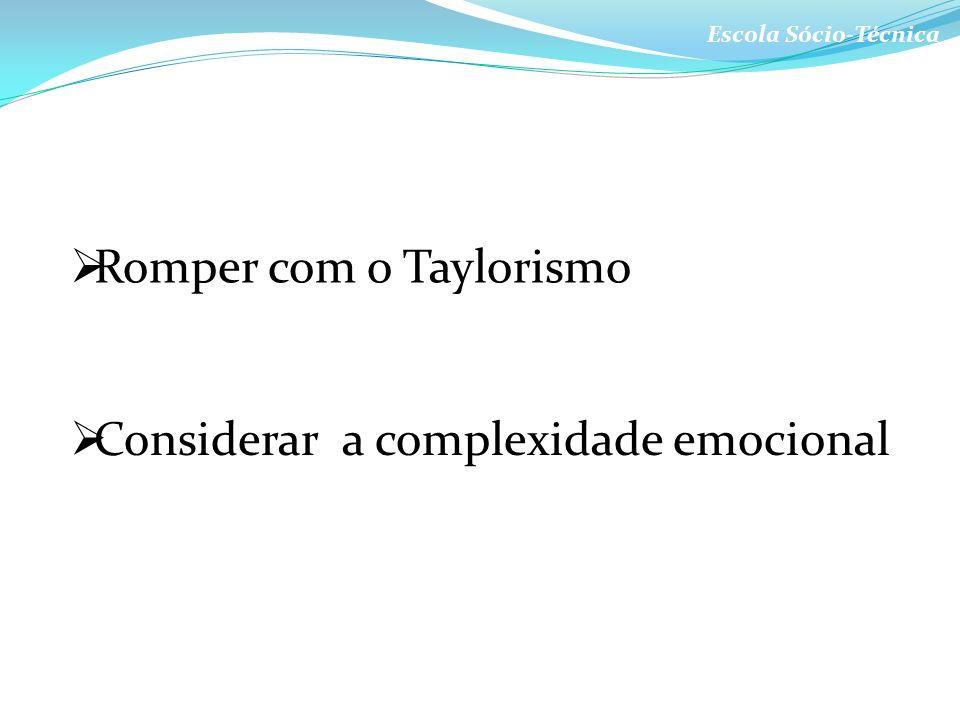 Escola Sócio-Técnica Romper com o Taylorismo Considerar a complexidade emocional