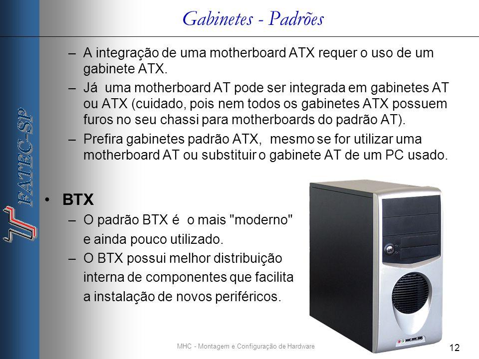 MHC - Montagem e Configuração de Hardware 12 Gabinetes - Padrões –A integração de uma motherboard ATX requer o uso de um gabinete ATX.