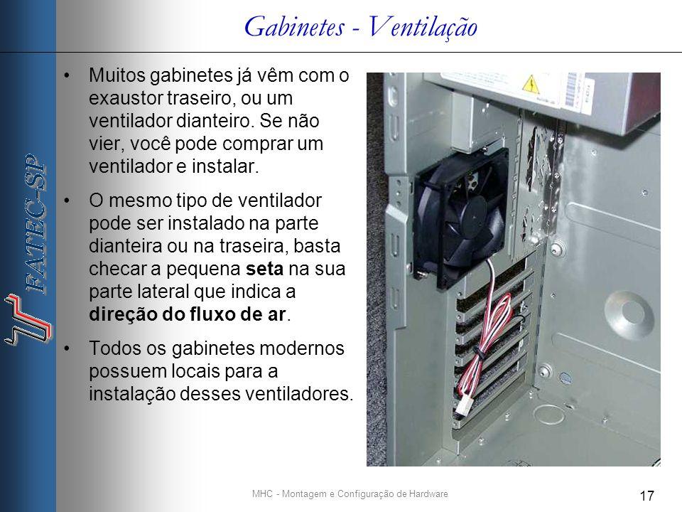 MHC - Montagem e Configuração de Hardware 17 Gabinetes - Ventilação Muitos gabinetes já vêm com o exaustor traseiro, ou um ventilador dianteiro.