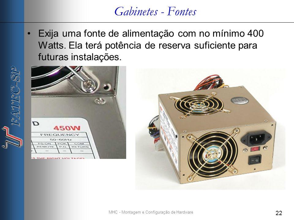 MHC - Montagem e Configuração de Hardware 22 Gabinetes - Fontes Exija uma fonte de alimentação com no mínimo 400 Watts.
