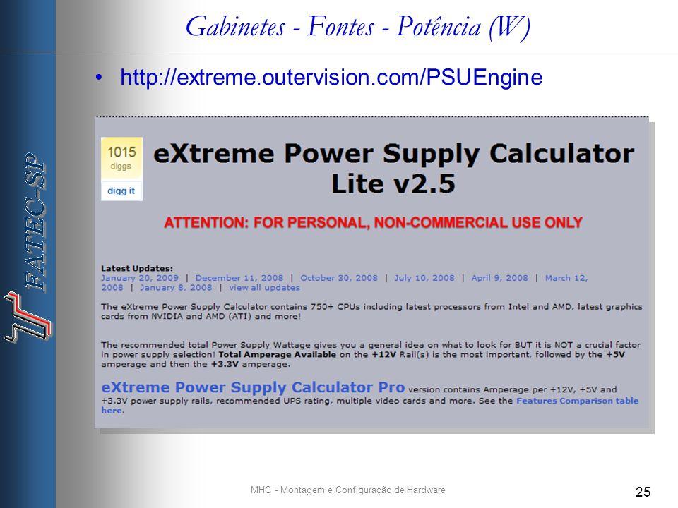 MHC - Montagem e Configuração de Hardware 25 Gabinetes - Fontes - Potência (W) http://extreme.outervision.com/PSUEngine