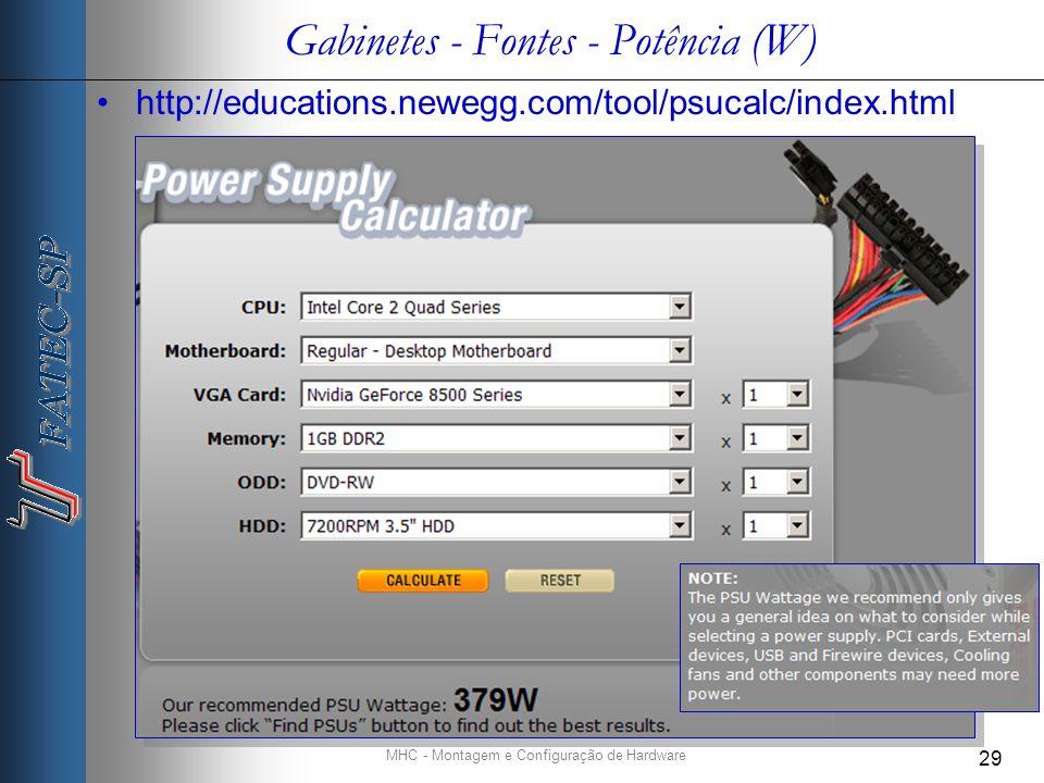 MHC - Montagem e Configuração de Hardware 29 Gabinetes - Fontes - Potência (W) http://educations.newegg.com/tool/psucalc/index.html