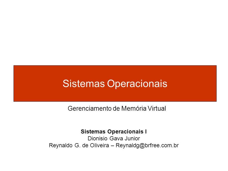 Sistemas Operacionais Sistemas Operacionais I Dionisio Gava Junior Reynaldo G. de Oliveira – Reynaldg@brfree.com.br Gerenciamento de Memória Virtual