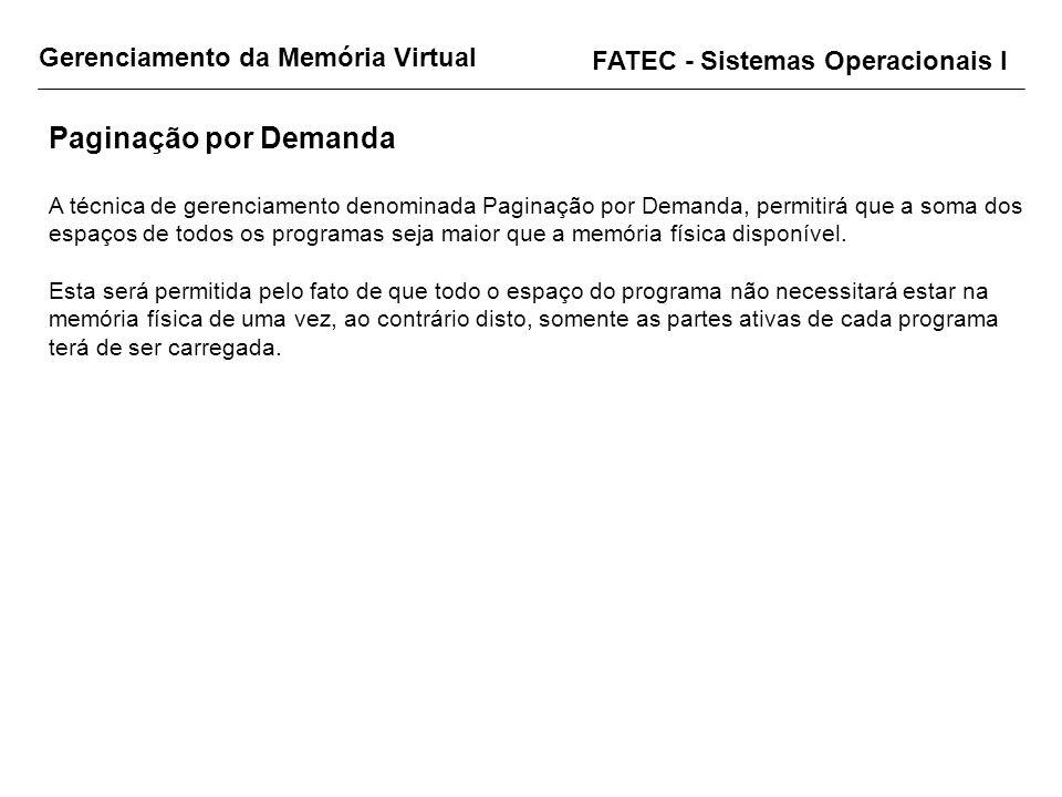 Gerenciamento da Memória Virtual FATEC - Sistemas Operacionais I Paginação por Demanda A técnica de gerenciamento denominada Paginação por Demanda, pe