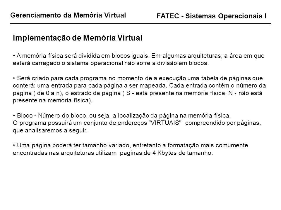 Gerenciamento da Memória Virtual FATEC - Sistemas Operacionais I Implementação de Memória Virtual A memória física será dividida em blocos iguais. Em