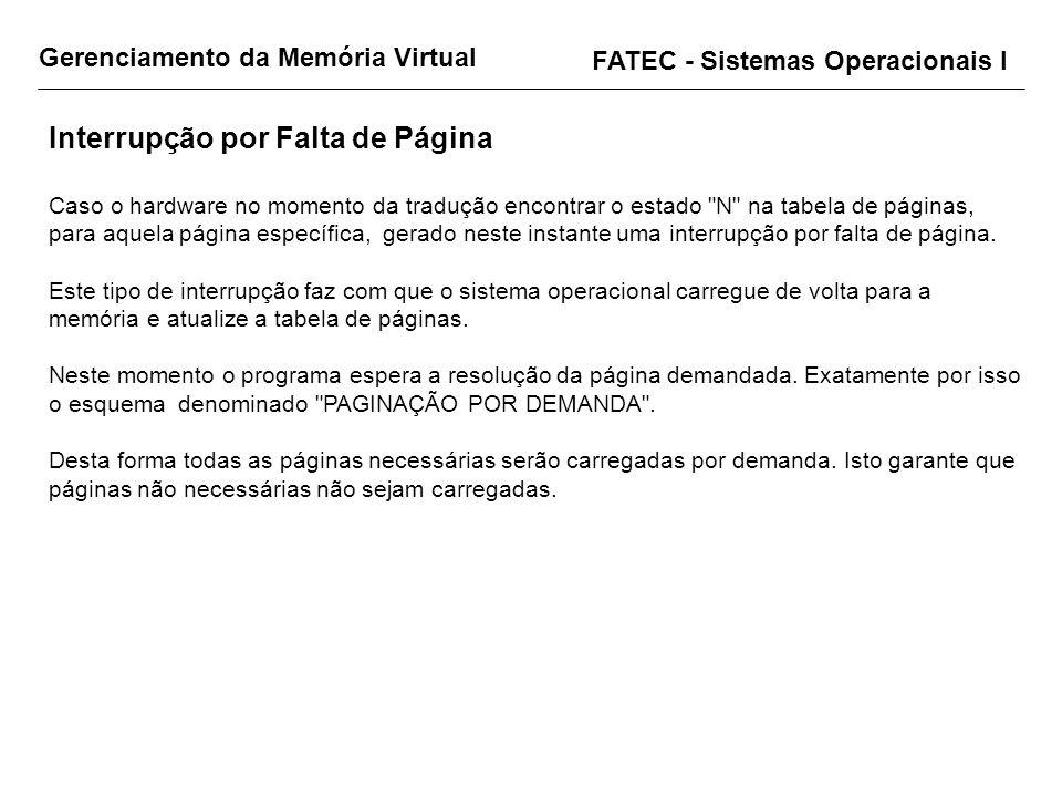 Gerenciamento da Memória Virtual FATEC - Sistemas Operacionais I Interrupção por Falta de Página Caso o hardware no momento da tradução encontrar o es