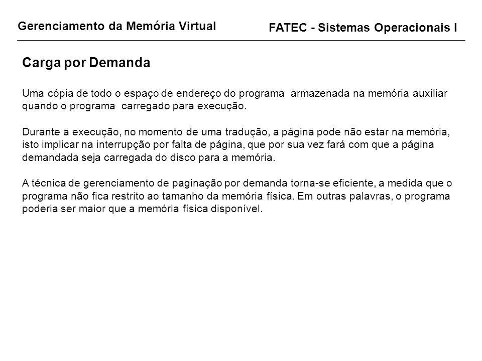 Gerenciamento da Memória Virtual FATEC - Sistemas Operacionais I Carga por Demanda Uma cópia de todo o espaço de endereço do programa armazenada na me