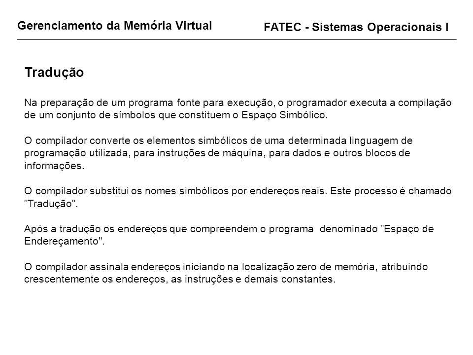Gerenciamento da Memória Virtual FATEC - Sistemas Operacionais I Tradução Na preparação de um programa fonte para execução, o programador executa a co