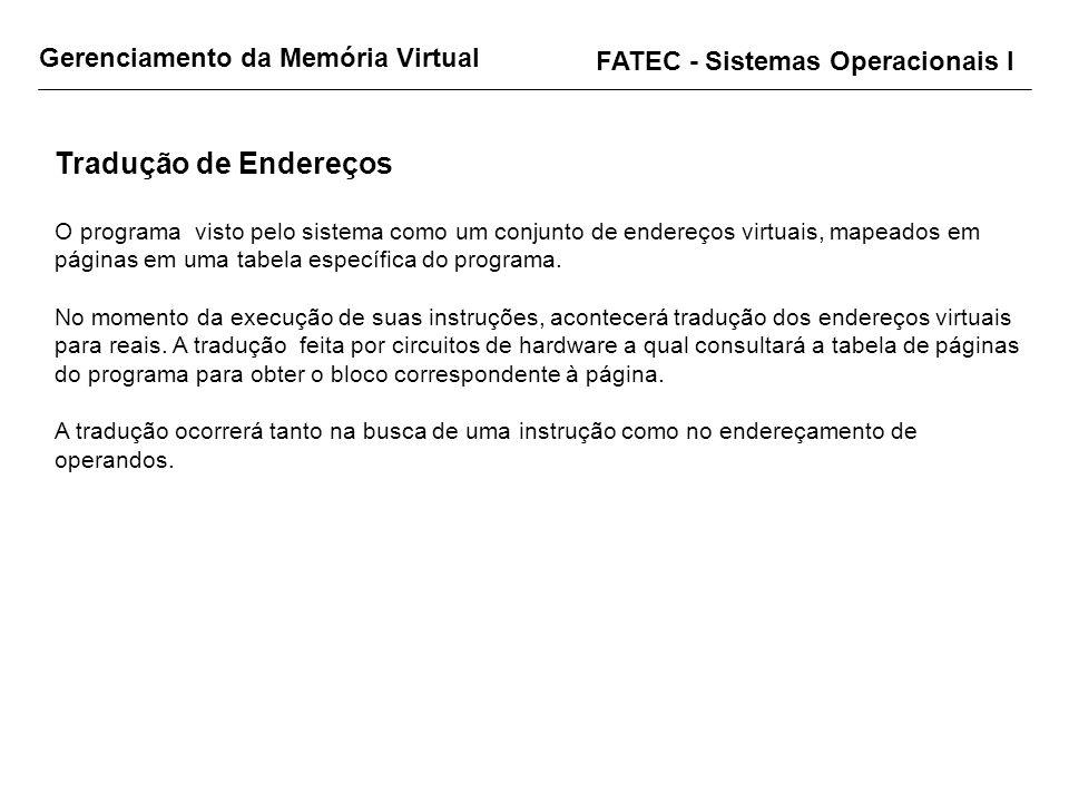 Gerenciamento da Memória Virtual FATEC - Sistemas Operacionais I Tradução de Endereços O programa visto pelo sistema como um conjunto de endereços vir