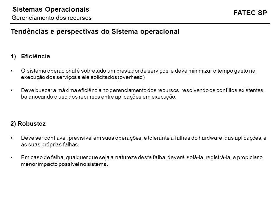 FATEC SP Sistemas Operacionais Tendências e perspectivas do Sistema operacional 1)Eficiência O sistema operacional é sobretudo um prestador de serviço