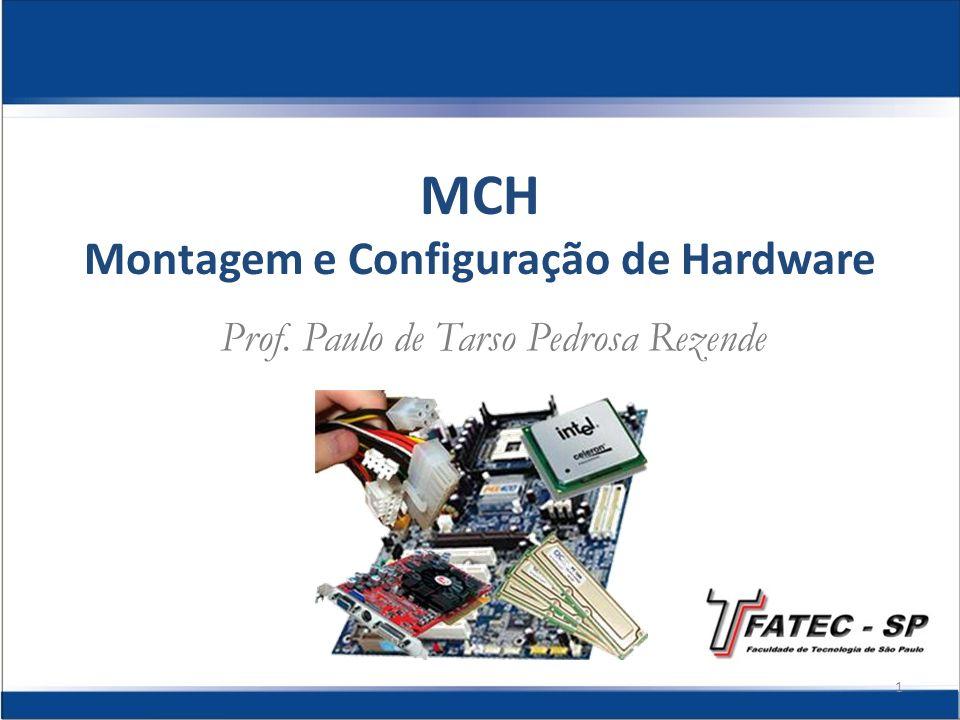 MCH Montagem e Configuração de Hardware Prof. Paulo de Tarso Pedrosa Rezende 1