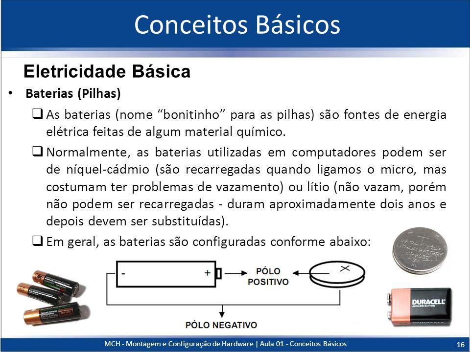 Conceitos Básicos Baterias (Pilhas) As baterias (nome bonitinho para as pilhas) são fontes de energia elétrica feitas de algum material químico. Norma
