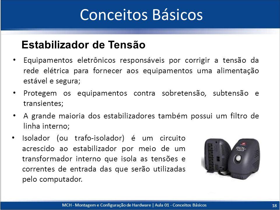 Equipamentos eletrônicos responsáveis por corrigir a tensão da rede elétrica para fornecer aos equipamentos uma alimentação estável e segura; Protegem