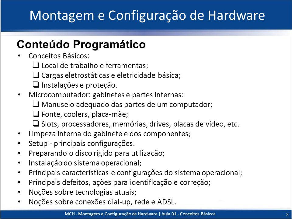 Montagem e Configuração de Hardware Conceitos Básicos: Local de trabalho e ferramentas; Cargas eletrostáticas e eletricidade básica; Instalações e pro