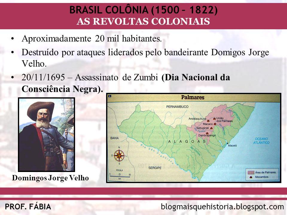 BRASIL COLÔNIA (1500 – 1822) AS REVOLTAS COLONIAIS blogmaisquehistoria.blogspot.comPROF. FÁBIA Aproximadamente 20 mil habitantes. Destruído por ataque