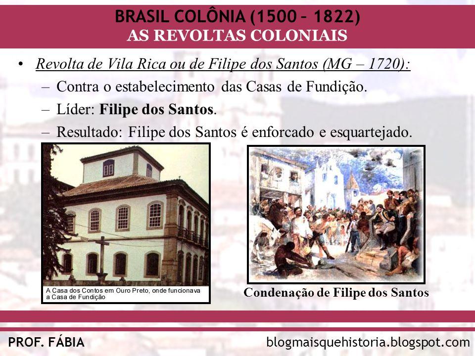 BRASIL COLÔNIA (1500 – 1822) AS REVOLTAS COLONIAIS blogmaisquehistoria.blogspot.comPROF. FÁBIA Revolta de Vila Rica ou de Filipe dos Santos (MG – 1720