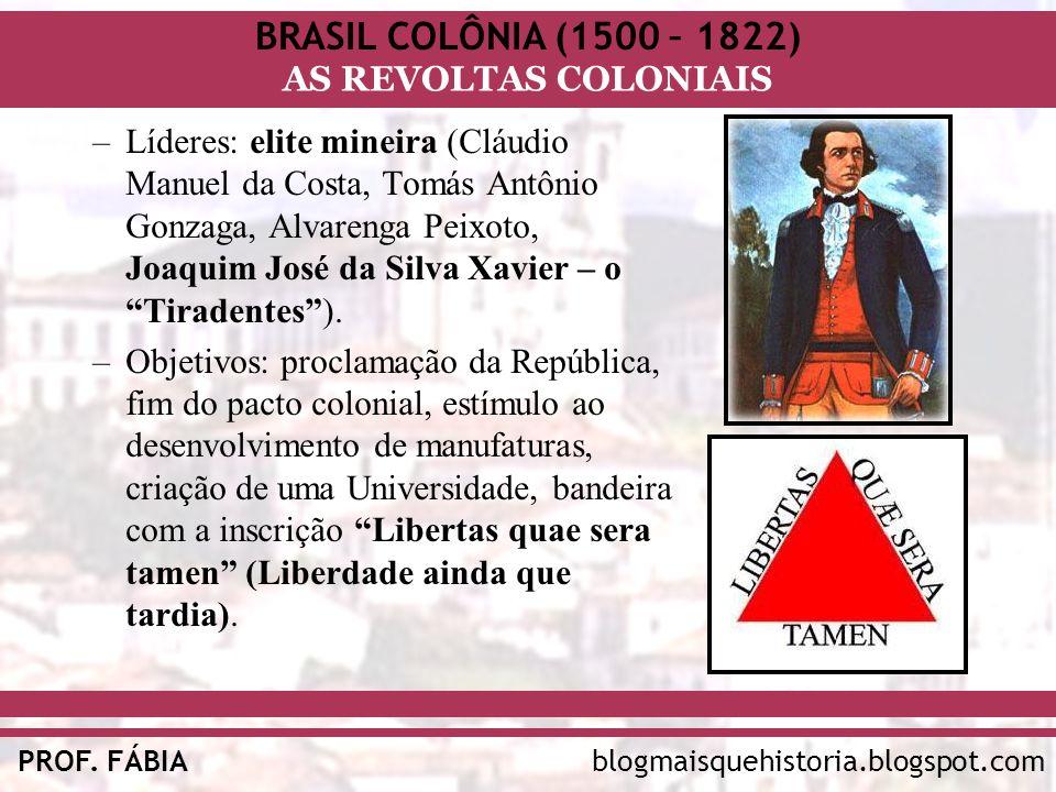 BRASIL COLÔNIA (1500 – 1822) AS REVOLTAS COLONIAIS blogmaisquehistoria.blogspot.comPROF. FÁBIA –Líderes: elite mineira (Cláudio Manuel da Costa, Tomás
